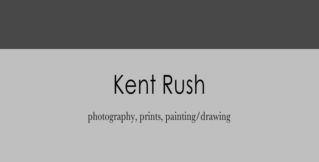 Kent Rush | Photography | Lithographs | Painting/Drawing